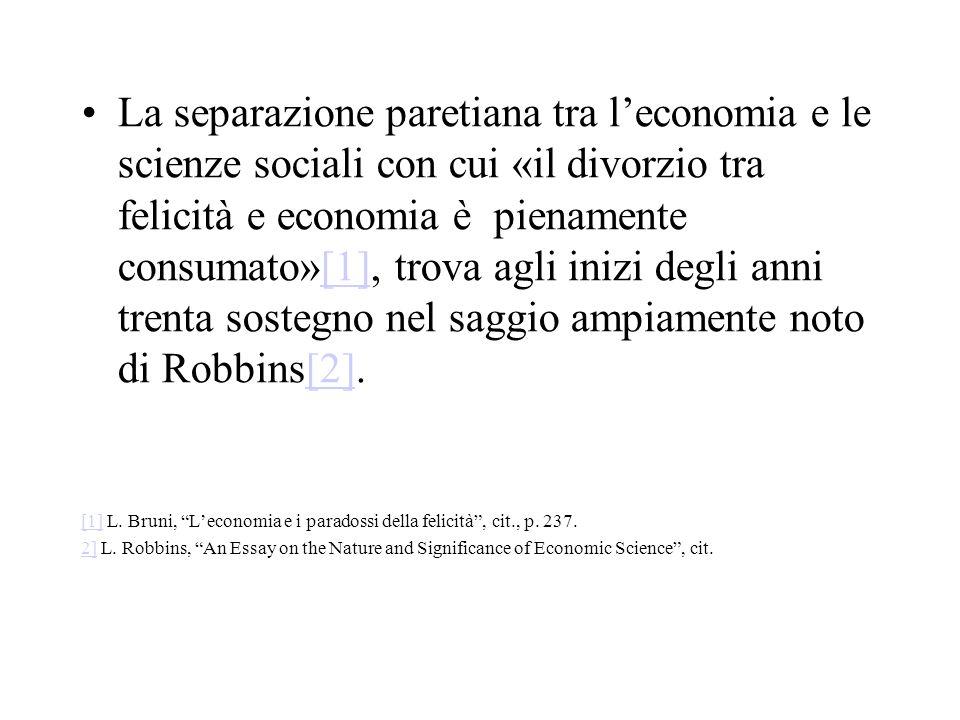 La separazione paretiana tra l'economia e le scienze sociali con cui «il divorzio tra felicità e economia è pienamente consumato»[1], trova agli inizi degli anni trenta sostegno nel saggio ampiamente noto di Robbins[2].